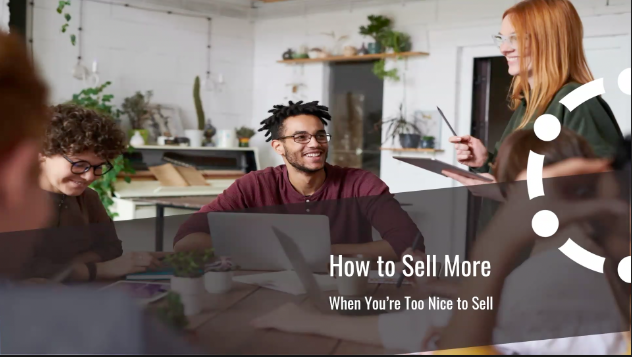 How to Sell More When You're Too Nice To Sell